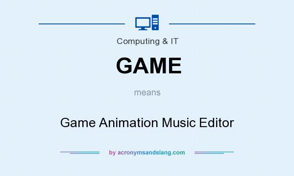 What does GAME mean? It stands for Game Animation Music Editor
