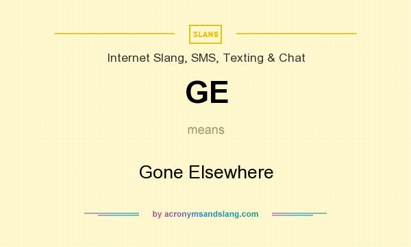 What does GE mean? It stands for Gone Elsewhere