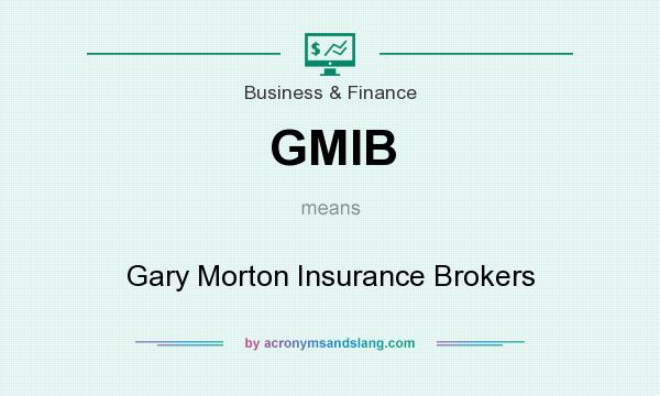 What does GMIB mean? It stands for Gary Morton Insurance Brokers