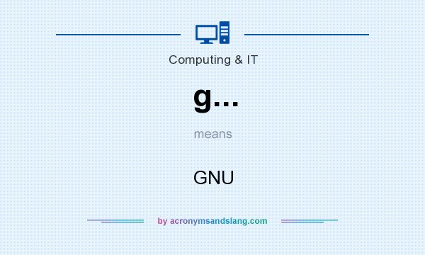 What does g... mean? It stands for GNU