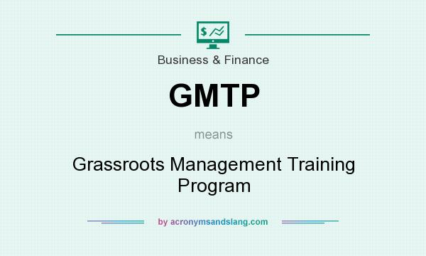 What does GMTP mean? It stands for Grassroots Management Training Program