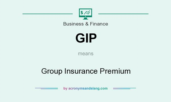 What does GIP mean? It stands for Group Insurance Premium