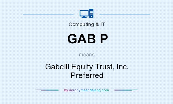 What does GAB P mean? It stands for Gabelli Equity Trust, Inc. Preferred