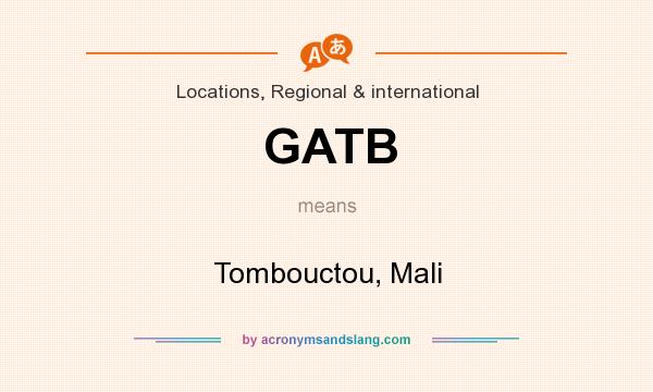 What does GATB mean? It stands for Tombouctou, Mali