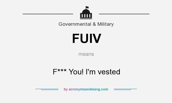 What does FUIV mean? It stands for F*** You! I`m vested