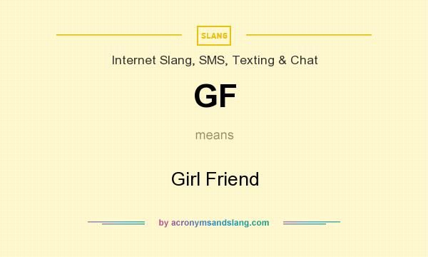 What does GF mean? It stands for Girl Friend