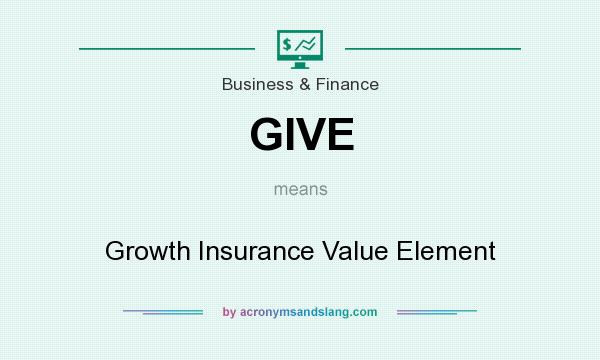 What does GIVE mean? It stands for Growth Insurance Value Element