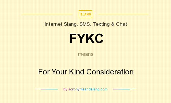What does FYKC mean? It stands for For Your Kind Consideration