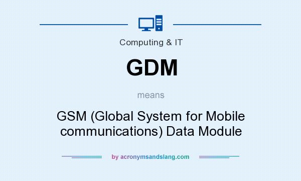 What does GDM mean? It stands for GSM (Global System for Mobile communications) Data Module