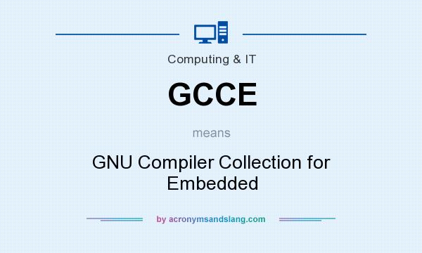 What does GCCE mean? It stands for GNU Compiler Collection for Embedded