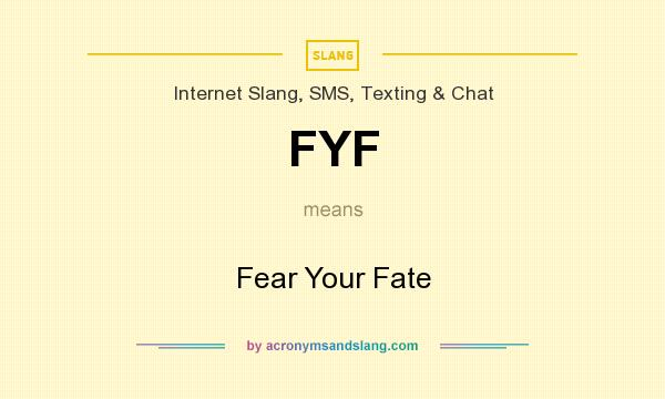What does FYF mean? It stands for Fear Your Fate