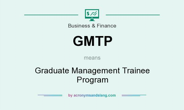 What does GMTP mean? It stands for Graduate Management Trainee Program