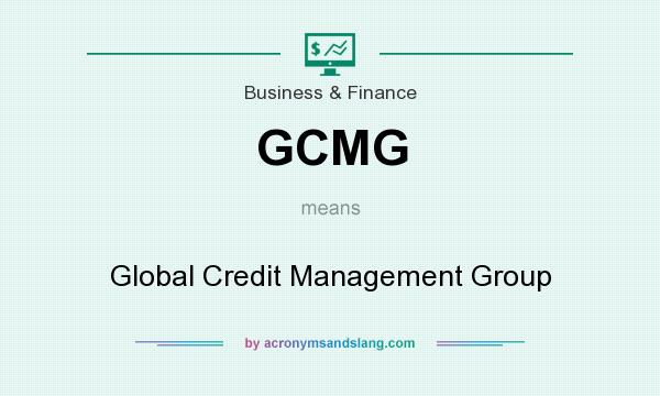What does GCMG mean? It stands for Global Credit Management Group