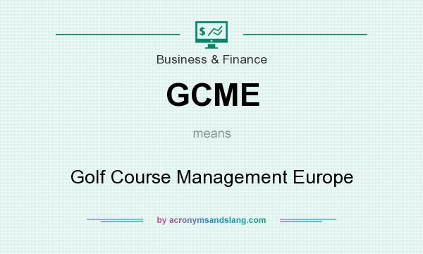 What does GCME mean? It stands for Golf Course Management Europe
