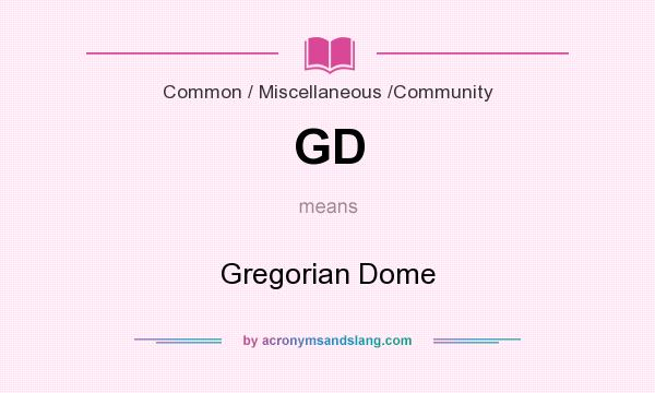 What does GD mean? It stands for Gregorian Dome