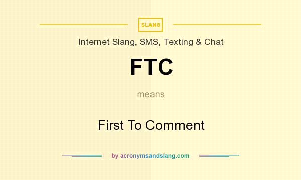 What does FTC mean? It stands for First To Comment
