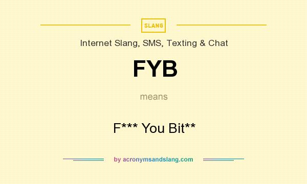 What does FYB mean? It stands for F*** You Bit**
