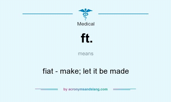 What does ft. mean? It stands for fiat - make; let it be made