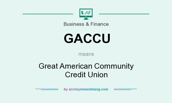 What does GACCU mean? It stands for Great American Community Credit Union