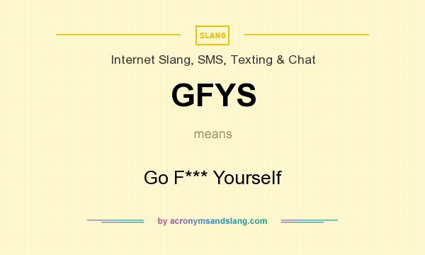 What does GFYS mean? It stands for Go F*** Yourself