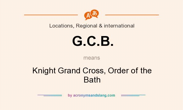 What does G.C.B. mean? It stands for Knight Grand Cross, Order of the Bath