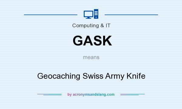 What does GASK mean? It stands for Geocaching Swiss Army Knife