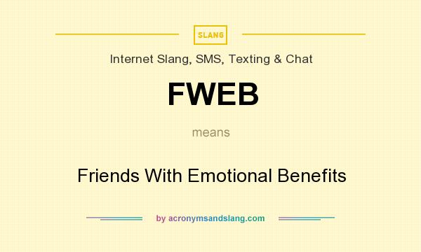 What does FWEB mean? It stands for Friends With Emotional Benefits