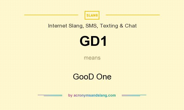 What does GD1 mean? It stands for GooD One