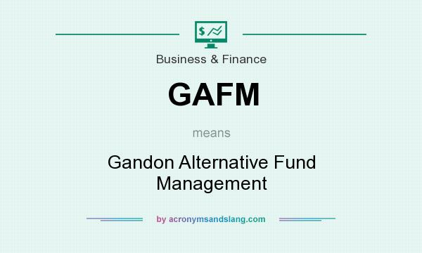 What does GAFM mean? It stands for Gandon Alternative Fund Management