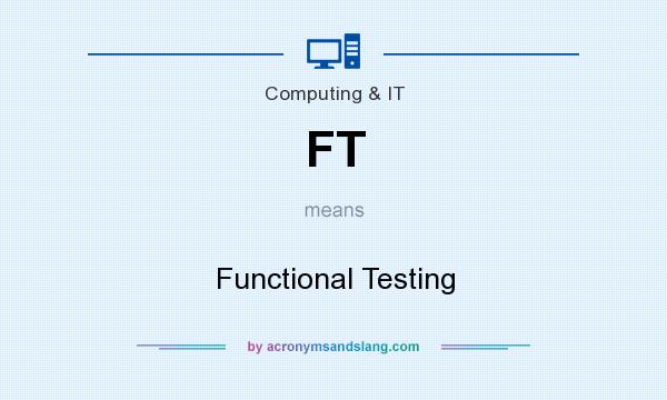 What does FT mean? It stands for Functional Testing