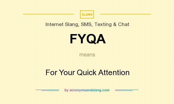 What does FYQA mean? It stands for For Your Quick Attention