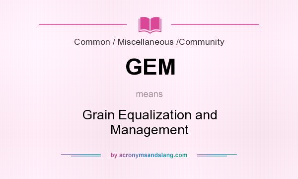 What does GEM mean? It stands for Grain Equalization and Management