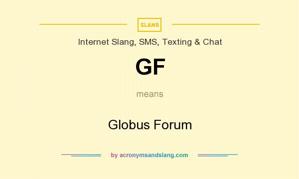 What does GF mean? It stands for Globus Forum