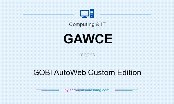 What does GAWCE mean? It stands for GOBI AutoWeb Custom Edition