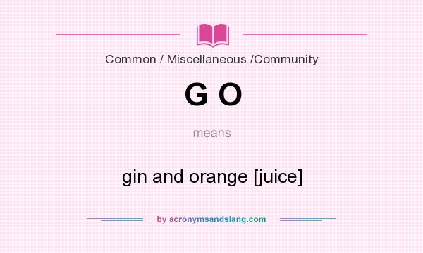 What does G O mean? It stands for gin and orange [juice]