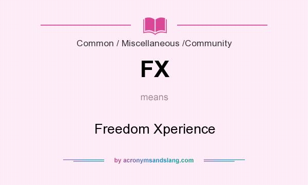 What does FX mean? It stands for Freedom Xperience