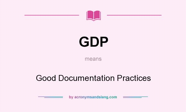 What does GDP mean? It stands for Good Documentation Practices