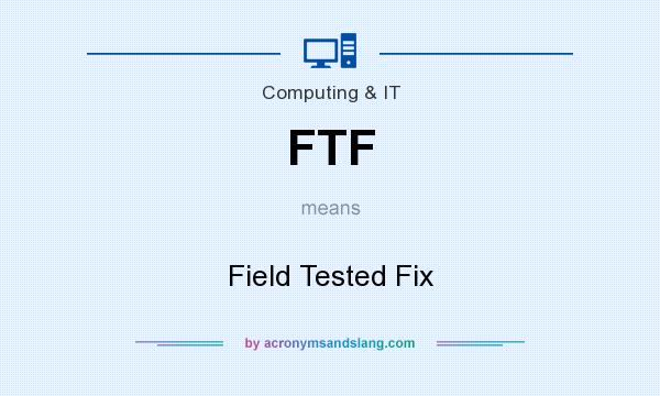 What does FTF mean? It stands for Field Tested Fix