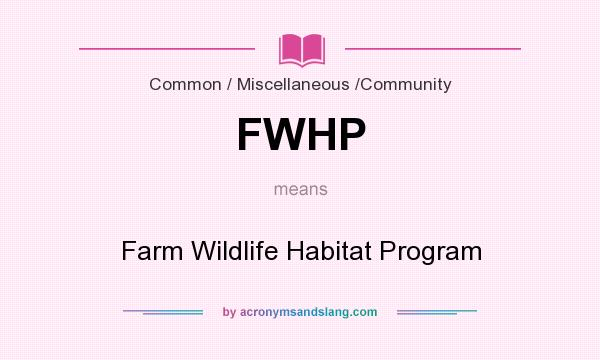What does FWHP mean? It stands for Farm Wildlife Habitat Program