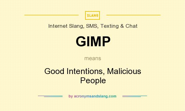 What does GIMP mean? It stands for Good Intentions, Malicious People