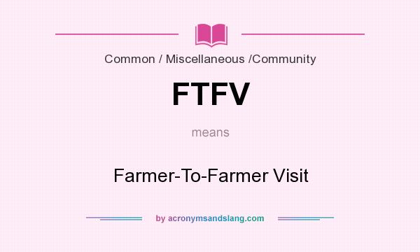 What does FTFV mean? It stands for Farmer-To-Farmer Visit