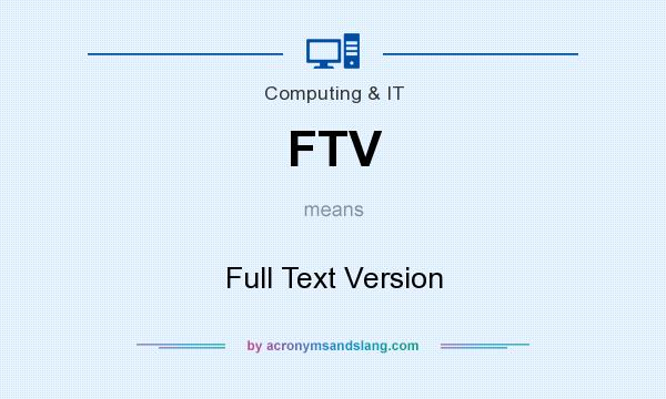 What does FTV mean? It stands for Full Text Version