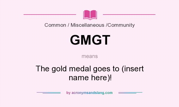 What does GMGT mean? It stands for The gold medal goes to (insert name here)!