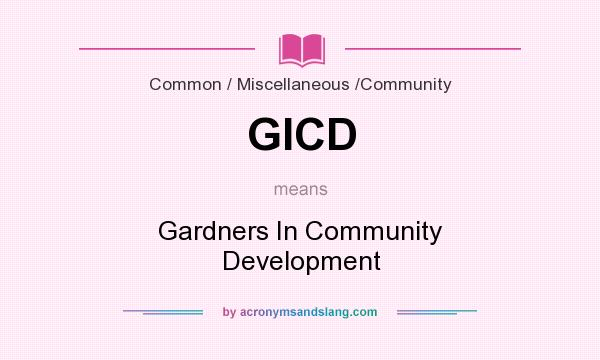 What does GICD mean? It stands for Gardners In Community Development