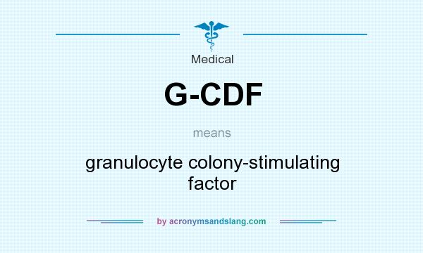 What does G-CDF mean? It stands for granulocyte colony-stimulating factor