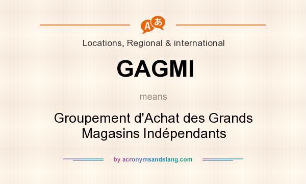 What does GAGMI mean? It stands for Groupement d`Achat des Grands Magasins Indépendants