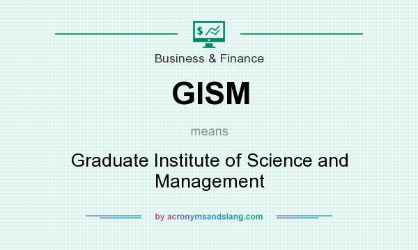 What does GISM mean? It stands for Graduate Institute of Science and Management