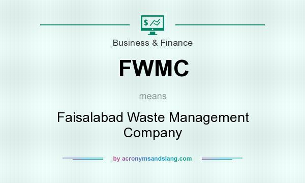 What does FWMC mean? It stands for Faisalabad Waste Management Company