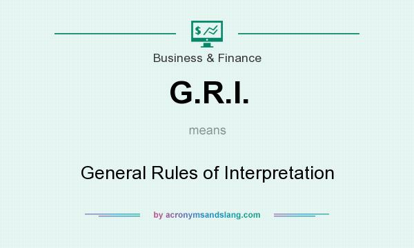 What does G.R.I. mean? It stands for General Rules of Interpretation