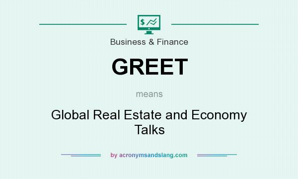 What does GREET mean? It stands for Global Real Estate and Economy Talks
